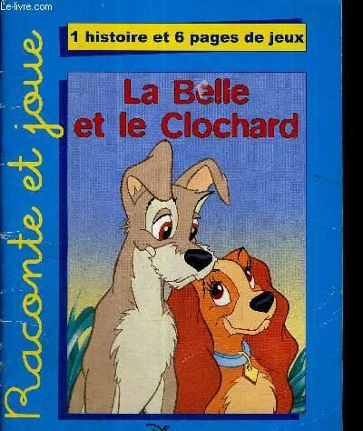 LA BELLE ET LE CLOCHARD- RACONTE ET JOUE - 1 HISTOIRE ET 6 PAGES DE JEUX