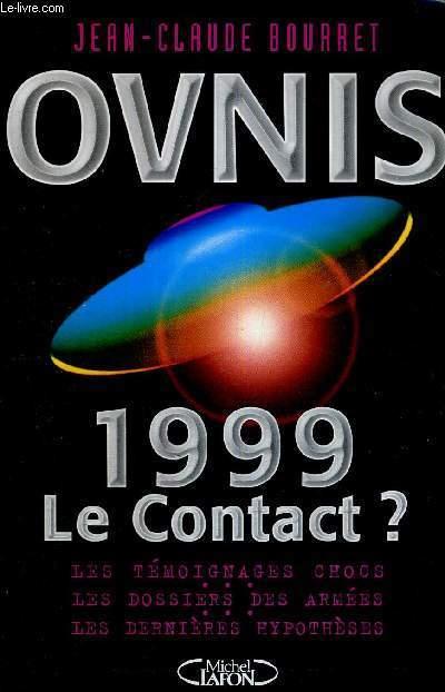 OVNIS - 1999 - LE CONTACT - LES TEMOIGNAGES CHOCS - LES DOSSIERS DES ARMEES - LES DERNIERES HYPOTHESES