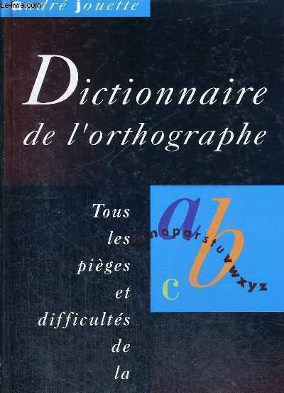 DICTIONNAIRE DE L'ORTHOGRAPHE - TOUS LES PIEGES ET DIFFICULTES DE LA LANGUE FRANCAISE
