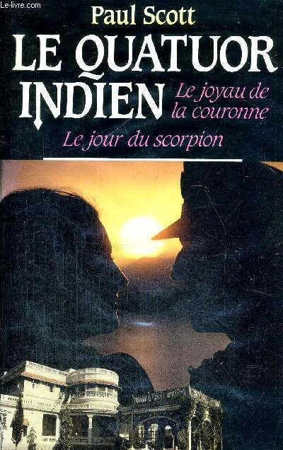 LE QUATUOR INDIEN - LE JOYAU DE LA COURONNE - LE JOUR DU SCORPION