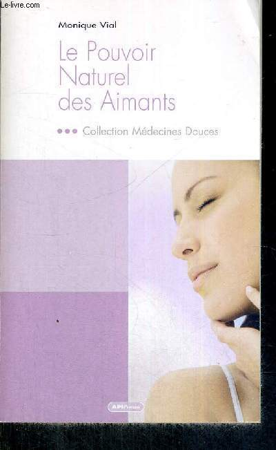 LE POUVOIR NATUREL DES AIMANTS - COLLECTION MEDECINES DOUCES - COLLECTION MEDECINES DOUCES