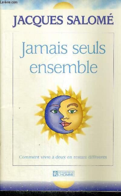 JAMIS SEULS ENSEMBLE - COMMENT VIVRE A DEUX EN RESTANT DIFFERENTS