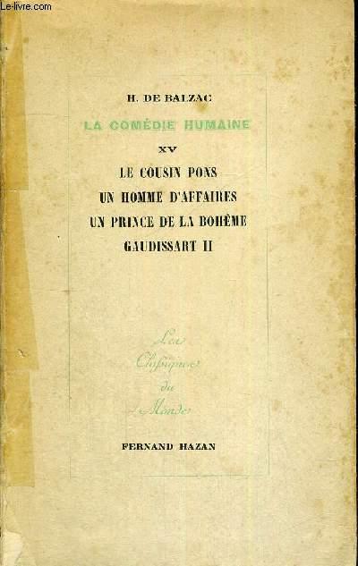 LA COMEDIE HUMAINE - TOME 15- LE COUSIN PONS - UN HOMME D'AFFAIRES - UN PRINCE DE LA BOHEME - GAUDISSART II