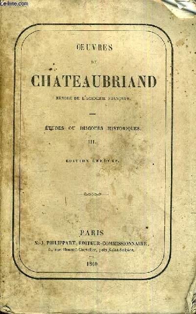 OEUVRES DE CHATEAUBRIAND - MEMBRE DE L'ACADEMIE FRANCAISE - ETUDES OU DISCOURS HISTORIQUES - TOME 3 - EDITION LEFEVRE