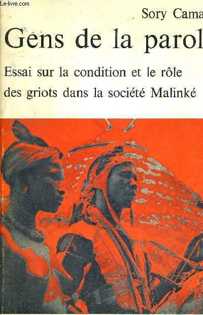 GENS DE LA PAROLE - ESSAI SUR LA CONDITION ET LE ROLE DES GRIOTS DANS LA SOCIETE MALINKE + ENVOI DE L'AUTEUR ?