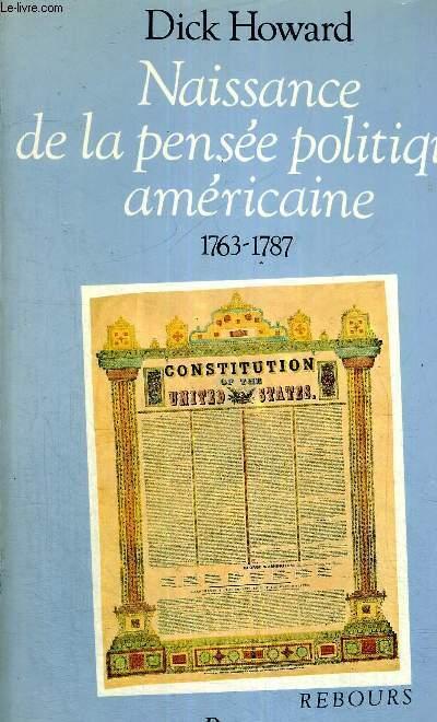 NAISSANCE DE LA PENSEE POLITIQUE AMERICAINE - 1763-1787