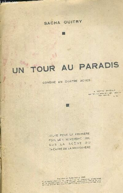 UN TOUR AU PARADIS- COMEDIE EN 4 ACTES - JOUEE POUR LA PREMIERE FOIS, LE 6 NOVEMBRE 1933, SUR LA SCENE DU THEATRE DE LA MICHODIERE - LE RENARD ET LA GRENOUILLE - COMEDIE EN UN ACTE