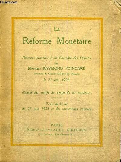 LA REFORME MONETAIRE - DISCOURS PRONONCE A LA CHAMBRE DES DEPUTES - LE 21 JUIN 1928 - EXPOSE DES MOTIFS DU PROJET DE LOI MONETAIRE - TEXTE DE LA LOI DU 25 JUIN 1928 ET DES CONVENTIONS ANNEXES