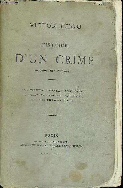 HISTOIRE D'UN CRIME - DEPOSITION D'UN TEMOIN - N°3 : TROISIEME JOURNEE - LE MASSACRE - N°4 - QUATRIEME JOURNEE - LA VICTOIRE - N°5 : CONCLUSION - LA CHUTE