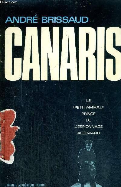 CANARIS - LE PETIT AMIRAL PRINCE DE L'ESPIONNAGE ALLEMAND