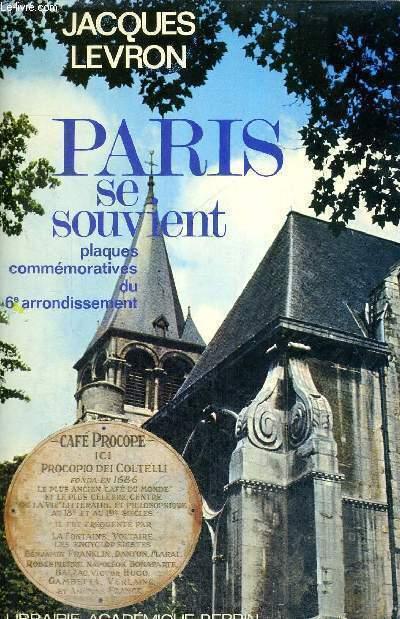 PARIS SE SOUVIENT - PLAQUES COMMEMORATIVES DU 6E ARRONDISSEMENT - COLLECTION HISTORIQUE