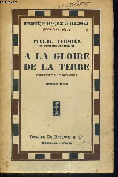 A LA GLOIRE DE LA TERRE - SOUVENIRS D'UN GEOLOGUE - CINQUIEME EDITION