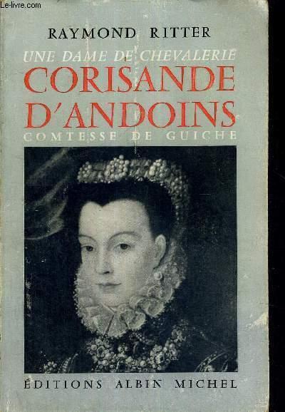 CORISANDE D'ANDOINS - UNE DAME DE CHEVALERIE - COMTESSE DE GUICHE - NOUVELLE EDITION REVUE ET AUGMENTEE