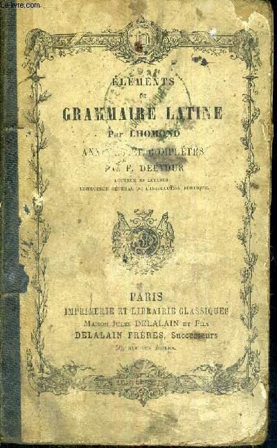 ELEMENTS DE GRAMMAIRE LATINE - ANNOTES ET COMPLETES PAR F.DELTOUR - 42E EDITION