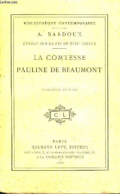 LA COMTESSE PAULINE DE BEAUMONT  - QUATRIEME EDITION - ETUDES SUR LA FIN DU XVIII E SIECLE