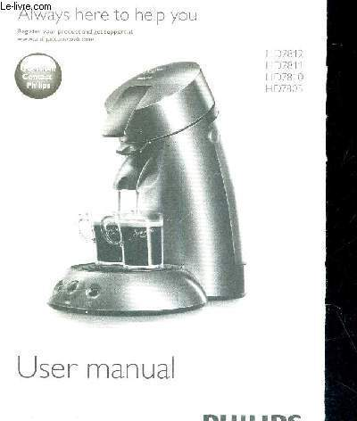 PLAQUETTE DEPLIANTE - USER MANUAL - PHILIPS - ALWAYS HERE TO HELP YOU - HD7812 - HD7811 - HD 7810 - HD7805 - QUESTION? CONTACT PHILIPS - MODE D'EMPLOI
