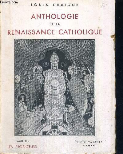 ANTHOLOGIE DE LA RENAISSANCE CATHOLIQUE - TOME 2 : LES PROSATEURS