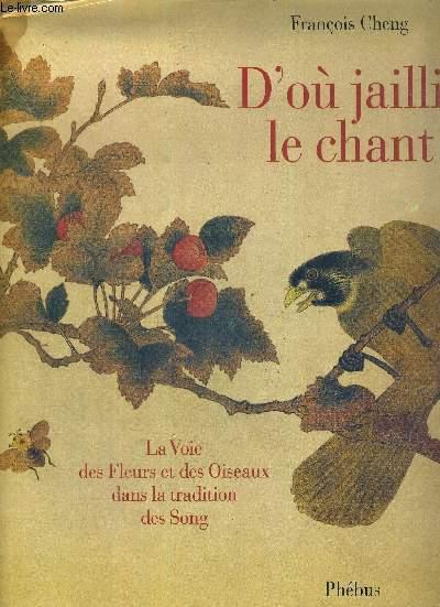 D'OU JAILLIT LE CHANT - LA VOIE DES FLEURS ET DES OISEAUX DANS LA TRADITION DES SONG