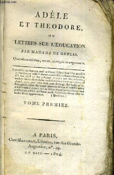 ADELE ET THEODORE OU LETTRES SUR L'EDUCATION - TOME 1 - QUATRIEME EDITION
