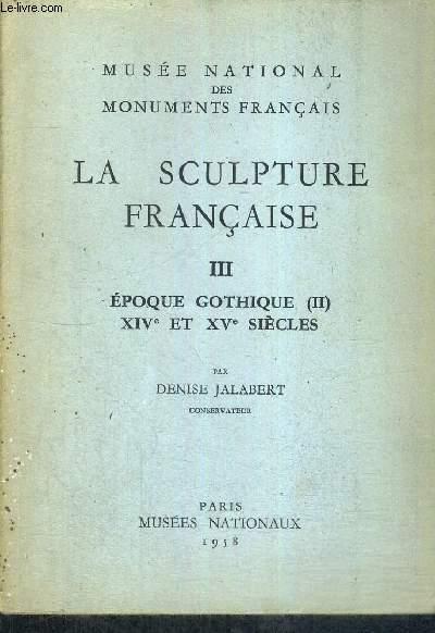 LA SCULPTURE FRANCAISE -  TOME 3 - EPOQUE GOTHIQUE XIV E ET XV E SIECLES - MUSEE NATIONAL DES MONUMENTS FRANCAIS