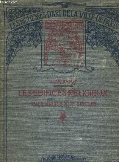 LES EDIFICES RELIGIEUX - XVII, XVIII ET XIX E E - LES RICHESSES D'ART DE LA VILLE DE PARIS