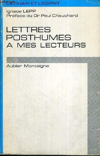 LETTRES POSTHUMES A MES LECTEURS - LA CHAIR ET L'ESPRIT