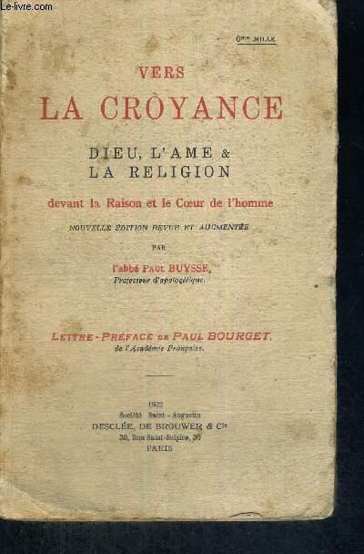 VERS LA CROYANCE - DIEU, L'AME & LA RELIGION DEVANT LA RAISON ET LE COEUR DE L'HOMME