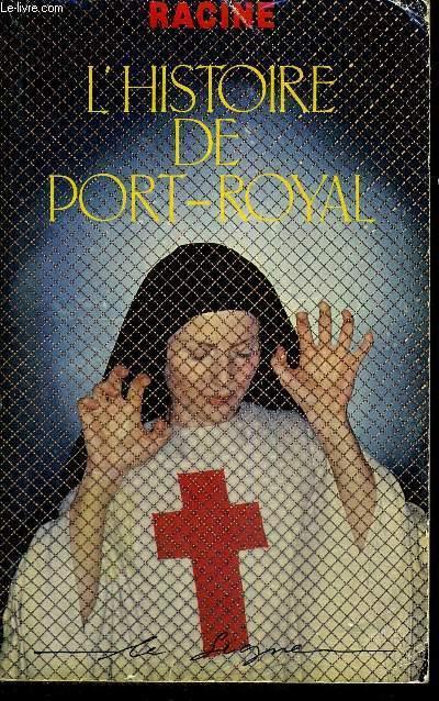 L'HISTOIRE DE PORT-ROYALE - SUIVI D'UN ABREGE CHRONOLOGIQUE (1665-1710) D'APRES UN OPUSCULE ANONYME IMPRIME EN 1760