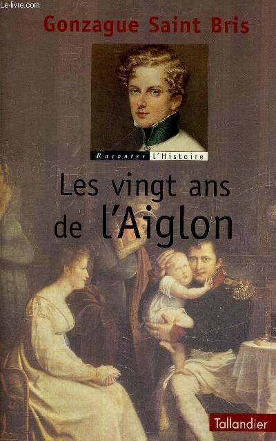 LES VINGT ANS DE L'AIGLON - RACONTER L'HISTOIRE