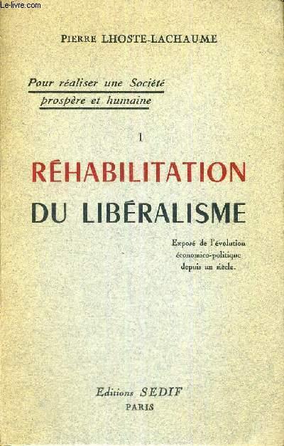 REHABILITATION DU LIBERALISME - POUR REALISER UNE SOCIETE PROSPERE ET HUMAINE