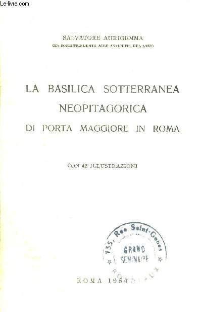 LA BASILICA SOTTERRANEA NEOPITAGORICA DI PORTA MAGGIORE IN ROMA - LIVRE EN ITALIEN