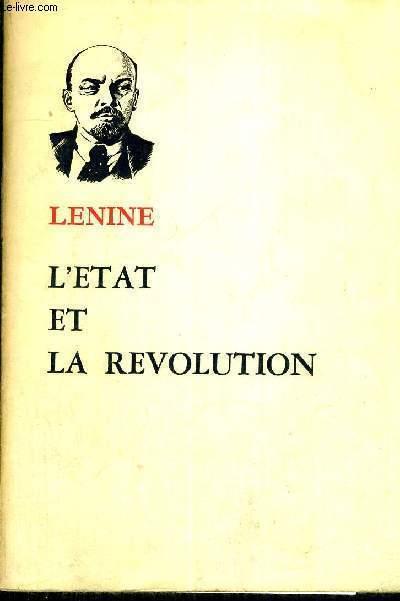 L'ETAT ET LA REVOLUTION - LA DOCTRINE MARXISTE DE L'ETAT ET LES TACHES DU PROLETARIAT DANS LA REVOLUTION
