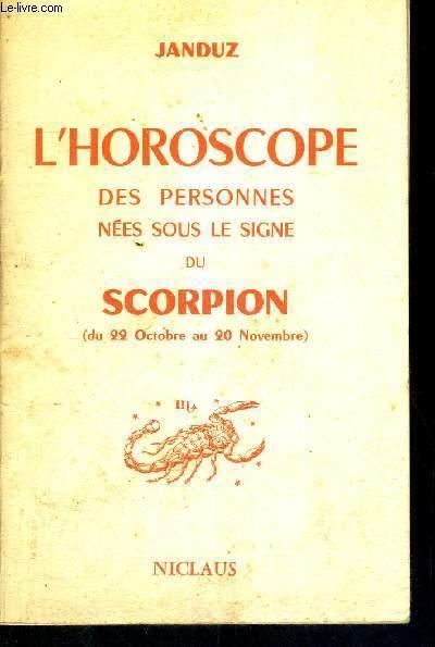 L'HOROSCOPE - DES PERSONNES NEES SOUS LE SIGNE DU SCORPION  - DU 22 OCTOBRE AU 20 NOVEMBRE