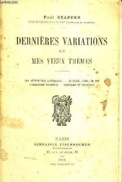 DERNIERES VARIATIONS SUR MES VIEUX THEMES - DES REPUTATIONS LITTERAIRES - LE STYLE, L'AME, LE MOI - L'INQUIETUDE RELIGIEUSE - CONFESSION ET TESTAMENT