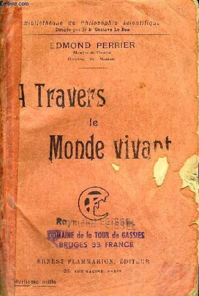 A TRAVERS LE MONDE VIVANT - BIBLIOTHEQUE DE PHILOSOPHIE SCIENTIFIQUE