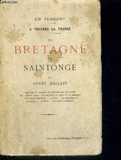 EN FLANANT - A TRAVERS LA FRANCE - DE BRETAGNE EN SAINTONGE - KERJEAN - MADAME DE SEVIGNE EN BRETAGNE - LE PETIT LYRE DE JOACHIM DU BELLAY - SERRANT - FONTENAY LE COMTE - LUCON - LA ROCHELLE - BROUAGE - SAINTES - LA ROCHE-COURBON