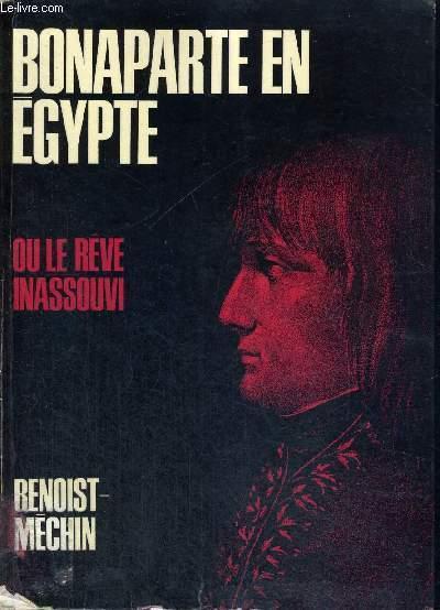 BONAPARTE EN EGYPTE OU LE REVE INASSOUVI