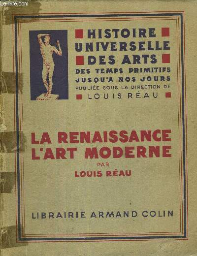 LA RENAISSANCE - L'ART MODERNE - HISTOIRE UNIVERSELLE DES ARTS DES TEMPS PRIMITIFS JUSQU'A NOS JOURS