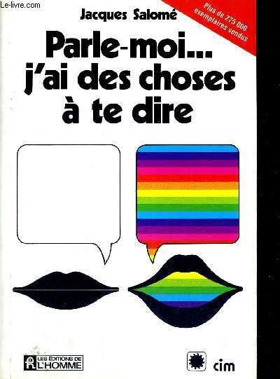 PARLE-MOI... J'AI DES CHOSES A TE DRE