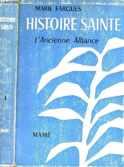 HISTOIRE SAINTE - D'APRES LES TEXTES BIBLIQUES - TOME 1 - L'ANCIENNE ALLIANCE