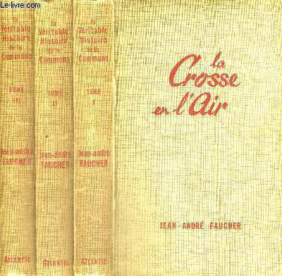 LA VERITABLE HISTOIRE DE LA COMMUNE - 3 VOLUMES - TOMES 1 A 3