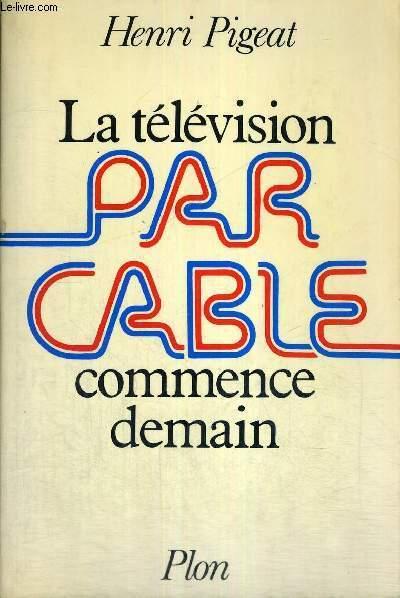 LA TELEVISION PAR CABLE COMMENCE DEMAIN