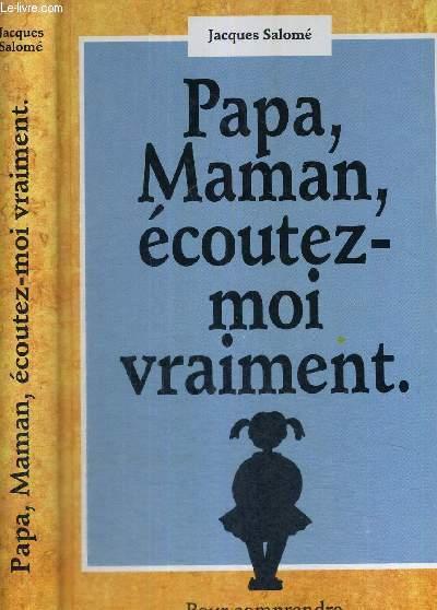 PAPA, MAMAN, ECOUTEZ-MOI VRAIMENT