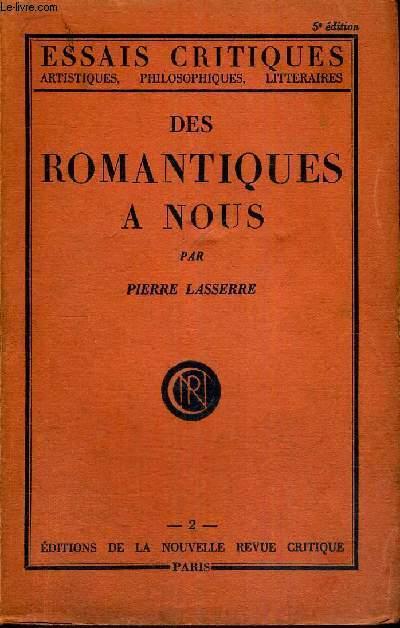 DES ROMANTIQUES A NOUS - ESSAIS CRITIQUES - ARTISTIQUES, PHILOSOPHIQUES, LITTERAIRES - 5E EDITION
