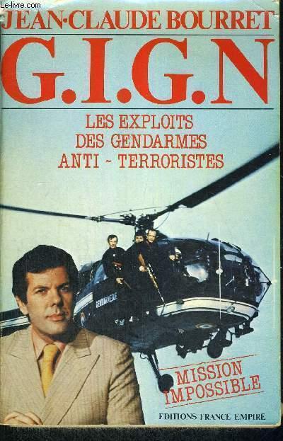 GIGN - LES EXPLOITS DES GENDARMES ANTI-TERRORISTES - MISSION IMPOSSIBLE