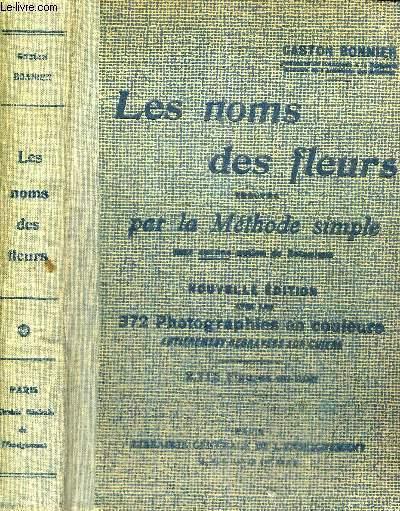 LES NOMS DES FLEURS TROUVES PAR LA METHODE SIMPLE - SANS AUCUNE NOTION DE BOTANIQUE - NOUVELLE EDITION REVUE ET CORRIGEE