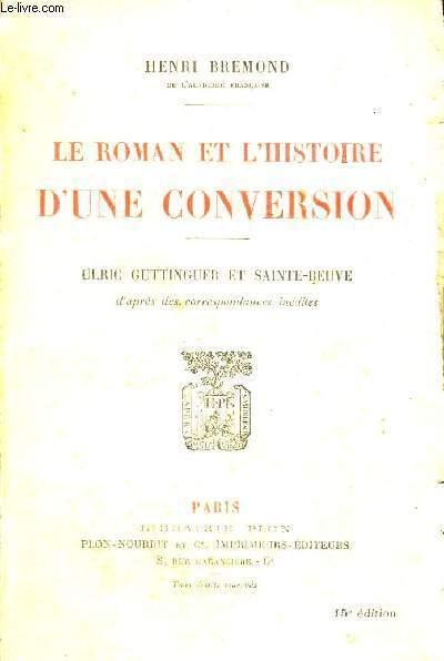 LE ROMAN ET L'HISTOIRE D'UNE CONVERSION - ULRIC GUTTINGUER ET SAINTE-BEUVE - 15E EDITION