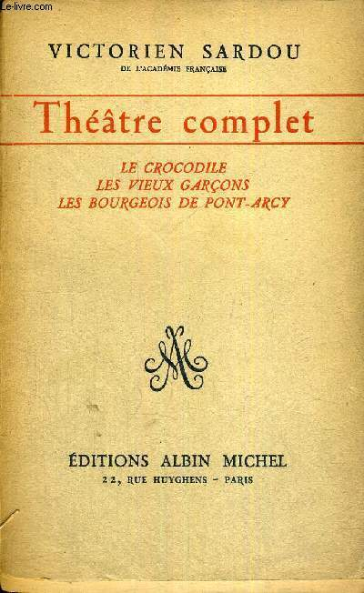 THEATRE COMPLET - TOME 10 - LE CROCODILE - LES VIEUX GARCONS - LES BOURGEOIS DE PONT-ARCY