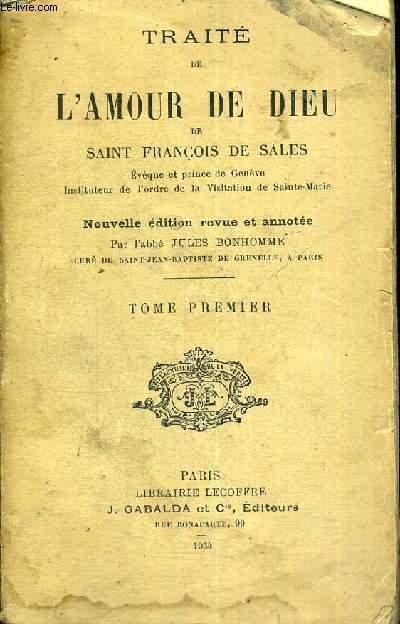 TRAITE DE L'AMOUR DE DIEU - NOUVELLE EDITION REVUE ET ANNOTEE -TOME 1ER