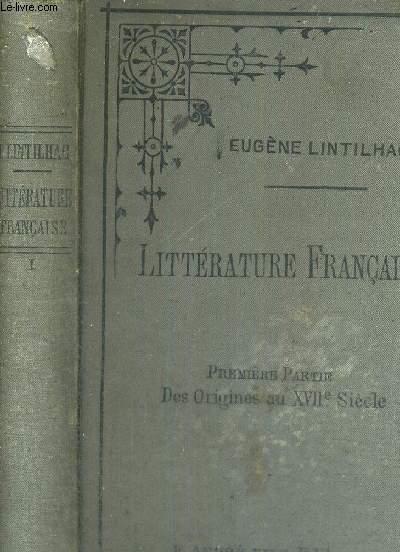 LITTERATURE FRANCAISE - PREMIERE PARTIE - DES ORIGINES AU XVII E SIECLE - A L'USAGE DE TOUS LES ETUDIANTS EN LETTRES - 2EME EDITION